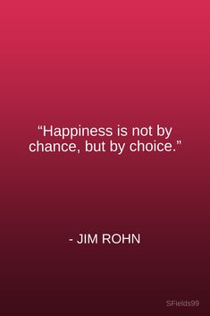 """Happiness is not by chance, but by choice."" -Jim Rohn. #motivation #inspiration #growth #personal #development #newyear #newyou #truth #learning #affirmation #quote #sfields99"