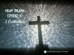 The Flip Side of Heaven is for Real. Links to Catholics near death testimonies