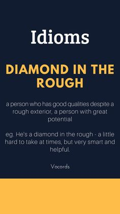 Diamond In the Rough ~ a person who has good qualities despite a rough exterior; a person with great potential; He's a diamond in the rough - a little hard to take at times, but very smart and helpful. Slang English, English Idioms, English Phrases, English Lessons, English Grammar, French Lessons, Spanish Lessons, Teaching Spanish, Interesting English Words