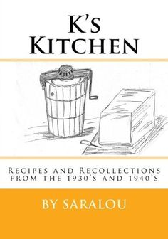 K's Kitchen: Recipes and Recollections from the 1930s and 1940s