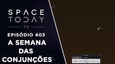 A Semana das Conjunções - Space Today TV Ep.403