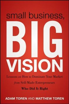 Small Business, Big Vision: Lessons on How to Dominate Your Market from Self-Made Entrepreneurs Who Did it Right by Matthew Toren, http://www.amazon.com/dp/1118018206/ref=cm_sw_r_pi_dp_dDCxrb0YPSFY4