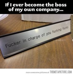 My nameplate if I ever become the boss…