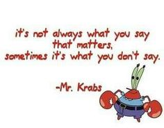 The wise words of Mr. Krabbs <3