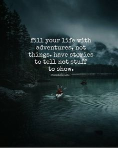 fill your life with  adventures not things. have stories  to tell not stuff  to show. . @theolator .  #thelatestquote #quotes