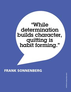 """""""While determination builds character, quitting is habit forming."""" ~ Frank Sonnenberg #FrankSonnenberg #MoralCharacter #CharacterEducation #LeadershipDevelopment #Leadership #Grit #Determination #Success Leadership Development, Personal Development, Personal Values, Character Education, Never Give Up, Quote Of The Day, Favorite Quotes, Affirmations, Told You So"""