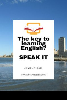 What's the key to learning English? Speak it! Click through to learn more >>