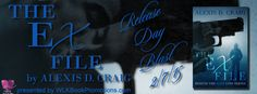 Release Day Blast & Giveaway ~ The Ex File by Alexis D. Craig