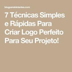 7 Técnicas Simples e Rápidas Para Criar Logo Perfeito Para Seu Projeto!