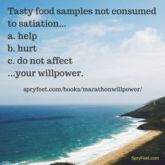 How do tasty food samples affect you? Get Marathon Willpower.  (Answer to previous question = a.)