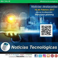 Edición Semanal Nº 45, Año 1 - Noticias Tecnológicas destacadas al 18 de Febrero de 2017...   #FelizSabado #itecsoto #facebook #twitter #instagram #pinterest #google+ #blogger #NoticiasTecnologicas