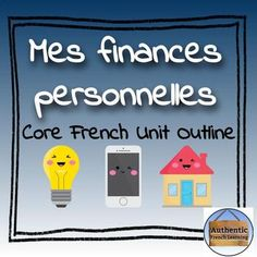 Mes finances personelles - Personal Finances Unit Outline Literacy Skills, Financial Literacy, French Basics, Teacher Evaluation, Core French, French Classroom, Student Engagement, Personal Finance, Outline