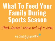 What To Feed Your Family During Sports Season – My Crazy Good Life