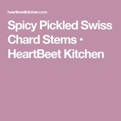 Spicy Pickled Swiss Chard Stems • HeartBeet Kitchen