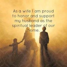 Ephesians 5:22-25 Wives, submit to your own husbands, as to the Lord. For the husband is head of the wife, as also Christ is head of the church; and He is the Savior of the body. Therefore, just as the church is subject to Christ, so let the wives be to their own husbands in everything. Husbands, love your wives, just as Christ also loved the church and gave Himself for her,