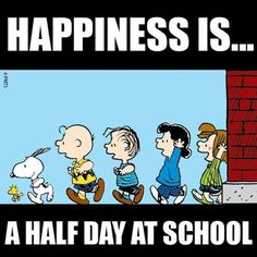 Happiness is a half day at school