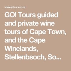 GO! Tours guided and private wine tours of Cape Town, and the Cape Winelands, Stellenbsoch, Somerset West, Strand, Paarl, Franschhoek, Franschoek, South Africa