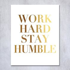 Work Hard Stay Humble Gold Foil Decor Wall Art Print Office Inspirational Motivational Quote Metallic Poster 8 inches x 10 inches