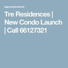 Tre Residences | New Condo Launch | Call 66127321