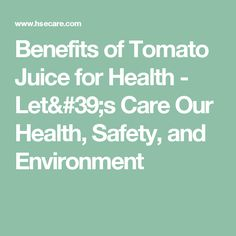 Benefits of Tomato Juice for Health - Let's Care Our Health, Safety, and Environment