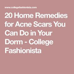 20 Home Remedies for Acne Scars You Can Do in Your Dorm - College Fashionista