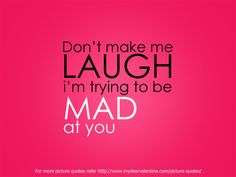 I think he knows when im starting to get mad him...so he tries to make it better by makin me laugh.! I hate tht cuz i always fall for it :P