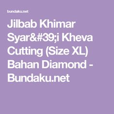 Jilbab Khimar Syar'i Kheva Cutting (Size XL) Bahan Diamond - Bundaku.net