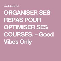 ORGANISER SES REPAS POUR OPTIMISER SES COURSES. – Good Vibes Only