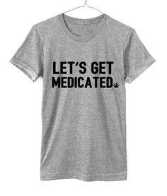 Let's Get Medicated Shirt  Weed Shirt  Vaping Shirt  by HighCiti