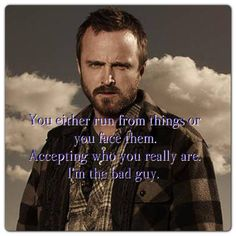 One of my favorite quotes from Jesse Pinkman in season 3 episode 1. Breaking Bad.