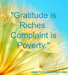The more grateful you are the richer you will become. #LifeCoachTonya www.TonyaSheridan.com