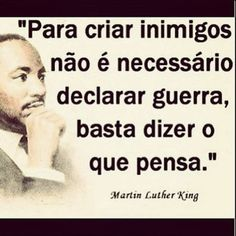 To make enemies it is not necessary to declare war but to simply say what you think. Martin Luther King, Cute Quotes, Words Quotes, Sayings, Luther King Frases, The Cardigans, Figure Of Speech, King Jr, Some Words