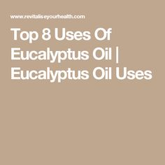 Top 8 Uses Of Eucalyptus Oil | Eucalyptus Oil Uses