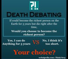 Death Debating #33, becoming the richest person for 5 years VS live normal :: Websipedia : Think Sexy