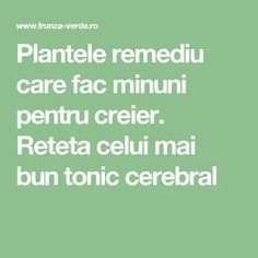 Plantele remediu care fac minuni pentru creier. Reteta celui mai bun tonic cerebral Health And Wellness, Health Fitness, Metabolism, Good To Know, Natural Remedies, Math Equations, Healthy, Decor, Therapy