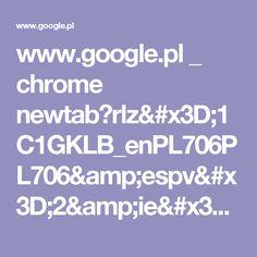 www.google.pl _ chrome newtab?rlz=1C1GKLB_enPL706PL706&espv=2&ie=UTF-8