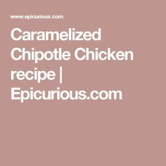 Caramelized Chipotle Chicken recipe | Epicurious.com