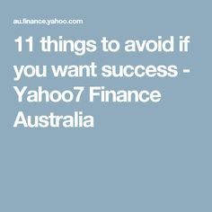 11 things to avoid if you want success - Yahoo7 Finance Australia