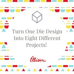 Turn One Die Design Into Eight Different Projects!