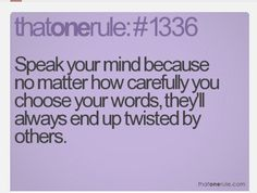 Ain't that the truth. Sick of high school drama and people who twist everything up. #growup