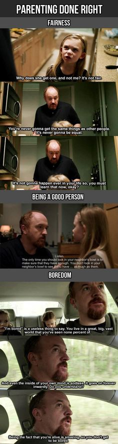 "Parenting Lessons from Louie CK. ""Fair"" is not real. Look out for others. ""Bored"" is just another word for ""lazy."""