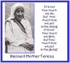 I thank the Lord for Mother Teresa -- her life was the gospel preached louder than words.