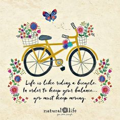 Life is like riding a bicycle. In order to keep your balance, you must keep moving. Cute Quotes, Great Quotes, Awesome Quotes, Wisdom Quotes, Words Quotes, Sayings, Affirmation Quotes, Natural Life Quotes, Positive Quotes