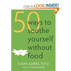 Susan Albers, author of Eating Mindfully, now offers 50 Ways to Soothe Yourself Without Food, a collection of mindfulness skills and practices for relaxing the body in times of stress and ending your dependence on eating as a means of coping with difficult emotions. You'll not only discover easy ways to soothe urges to overeat, you'll also learn how to differentiate emotion-driven hunger from healthy hunger. Reach for this book instead of the refrigerator next time you feel the urge to…