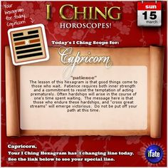 Today's I Ching Horoscope for Capricorn: You have 1 changing line!  Click here: http://www.ifate.com/iching_horoscopes_landing.html?I=777678&sign=capricorn&d=15&m=03