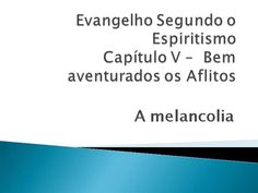 A Melancolia - Cap V Evangelho Seg Espiritismo by Alencar30 via authorSTREAM