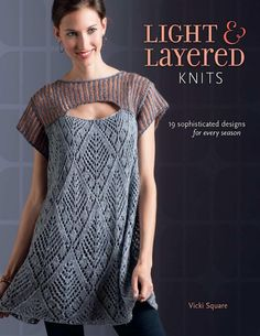 "Read ""Light and Layered Knits 19 Sophisticated Designs for Every Season"" by Vicki Square available from Rakuten Kobo. Create fluid, fashionable garments you'll wear over and over again! Best-selling author Vicki Square returns, this time . Sweater Knitting Patterns, Lace Knitting, Knit Patterns, Vogue Knitting, Knitting Magazine, Crochet Magazine, Knitting Books, Crochet Books, Knitting Daily"