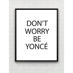 30% Off Printable Art Print Don't Worry Be yonce Beyonce Typography... ($3.85) ❤ liked on Polyvore featuring home, home decor, wall art, quote posters, printable wall art, quote wall art, typography poster and wall posters
