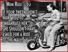 """""""Mom Rule #72 If your tween didn't want you to embarrass her, she shouldn't have asked for a ride to the mall."""" Check out all 13 hilarious Mom Rules To Live By via Scary Mommy! 