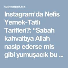 """Instagram'da Nefis Yemek-Tatlı Tarifleri: """"Sabah kahvaltıya Allah nasip ederse mis gibi yumuşacık bu dizmanalari yapabilirsiniz Tarifini sayfayi ilk açtığım zamanlar da…"""" • Instagram"""